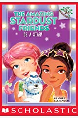 The Amazing Stardust Friends #2: Be a Star! Kindle Edition