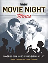 Movie Night Menus: Dinner and Drink Recipes Inspired by the Films We Love (Turner Classic Movies)