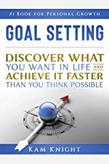 Goal Setting: Discover What You Want in Life and Achieve It Faster than You Think Possible (Personal Mastery) Kindle Edition