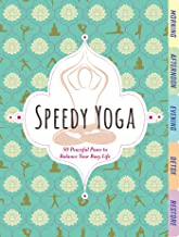 Speedy Yoga: 120 Peaceful Poses to Get Your Flow On