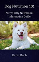 Dog Nutrition 101: Nitty Gritty Nutritional Information (English Edition)
