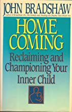 Homecoming: Reclaiming and Championing Your Inner Child