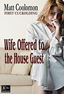 Wife Offered to the House Guest (First Cuckolding Book 6)
