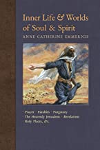 Inner Life and Worlds of Soul & Spirit: Prayer, Parables, Purgatory, Heavenly Jerusalem, Revelations, Holy Places, Gospels, &c. (New Light on the Visions of Anne Catherine Emmerich) (Volume 10)
