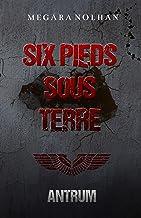 Six Pieds Sous Terre: Tome 1 : Antrum, un roman dystopique