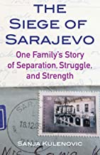 The Siege of Sarajevo: One Family's Story of Separation, Struggle, and Strength