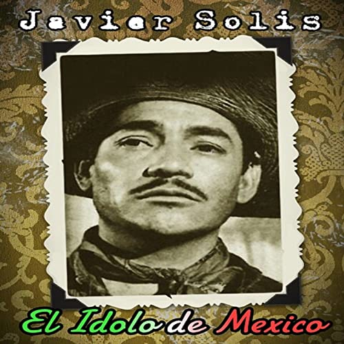 Que Se Mueran De Envidia By Javier Solis On Amazon Music Amazoncom