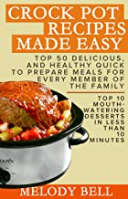 Crock Pot Recipes Made Easy: Top 50 Delicious, and Healthy Quick to Prepare Meals For Every Member Of The Family - Top 10 Mouth - Watering Desserts In Less Than 10 Minutes