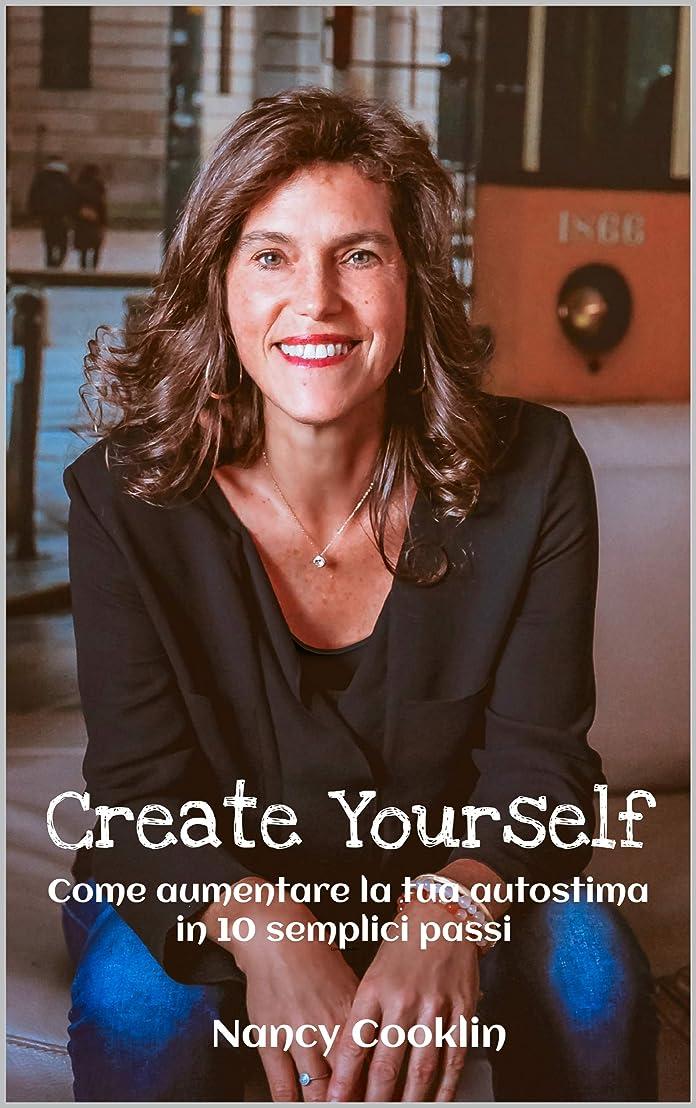 ガードおもちゃ姉妹Create Yourself: Come aumentare la tua autostima in 10 semplici passi (Italian Edition)