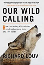 Our Wild Calling: How Connecting with Animals Can Transform Our Lives―and Save Theirs