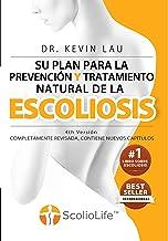 Su plan para la prevención y tratamiento natural de la escoliosis (4ª edición): El novedoso programa y libro para una fuer...