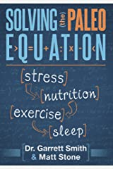 Solving the Paleo Equation: Stress, Nutrition, Exercise, Sleep Kindle Edition