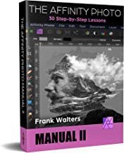 The Affinity Photo Manual II: 30 Step-by-Step Lessons