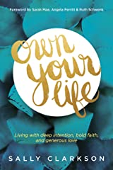 Own Your Life: Living with Deep Intention, Bold Faith, and Generous Love Kindle Edition