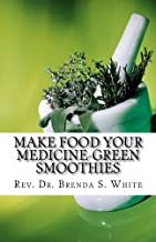 Make Food Your Medicine - Green Smoothies