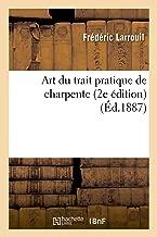 Art Du Trait Pratique de Charpente, 2e Édition (Savoirs Et Traditions) (French Edition)