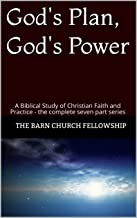 God's Plan, God's Power: A Biblical Study of Christian Faith and Practice - the complete seven part series (English Edition)