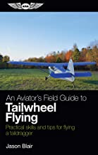 An Aviator's Field Guide to Tailwheel Flying: Practical skills and tips for flying a taildragger