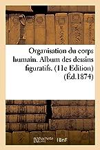 Organisation du corps humain. Album des dessins figuratifs. Edition 11