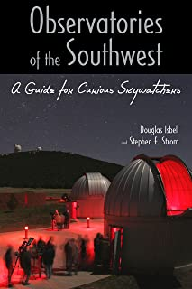 Observatories of the Southwest: A Guide for Curious Skywatchers (English Edition)