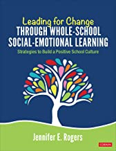 Leading for Change Through Whole-School Social-Emotional Learning: Strategies to Build a Positive School Culture