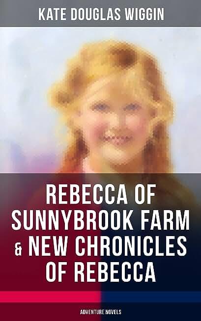 REBECCA OF SUNNYBROOK FARM & NEW CHRONICLES OF REBECCA (Adventure Novels) (English Edition)