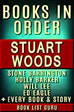 Stuart Woods Books in Order: Stone Barrington series, Will Lee books, Holly Barker books, Ed Eagle books, Teddy Fay series, Rick Barron, standalone novels, and nonfiction. (Series Order Book 48)