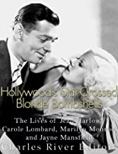 Hollywood's Star-Crossed Blonde Bombshells: The Lives of Jean Harlow, Carole Lombard, Marilyn Monroe, and Jayne Mansfield
