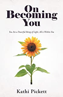 On Becoming You: You Are a Powerful Being of Light, All Is Within You