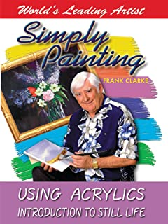 Simply Painting with World Leading Artist Frank Clarke - Using Acrylics & An Introduction to Still Life