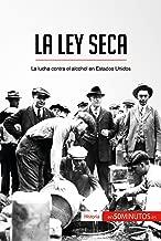 La Ley Seca: La lucha contra el alcohol en Estados Unidos (Historia) (Spanish Edition)