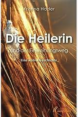 Die Heilerin und der Einweihungsweg: Eine wahre Geschichte Kindle Ausgabe