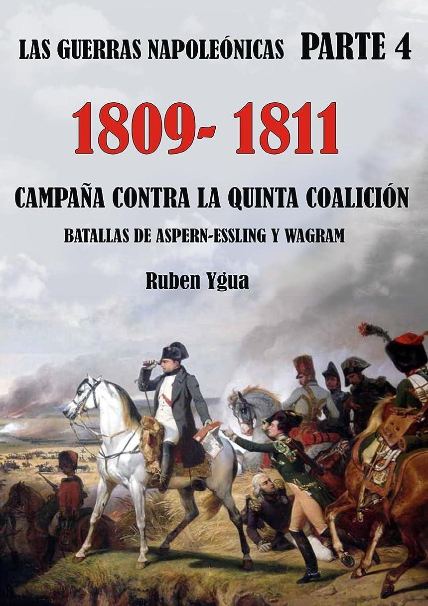 CAMPA?AS CONTRA LA QUINTA COALICIóN: 1809- 1811 (LAS GUERRAS NAPOLEóNICAS no 4) (Spanish Edition)