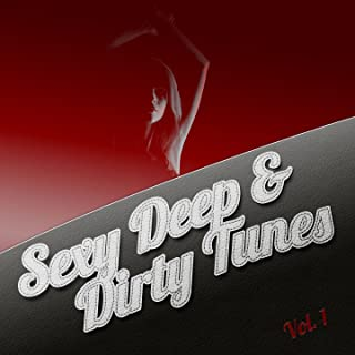 Sexy Deep & Dirty Tunes, Vol. 1 (Deluxe Selection of Erotic Deep Lounge & House Tunes) [Explicit]