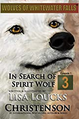 In Search of Spirit Wolf: Book 3, Episode 1 (WOLVES OF WHITEWATER FALLS) Kindle Edition