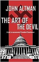 表紙: The Art of the Devil: A plot to assassinate President Eisenhower (English Edition)   John Altman