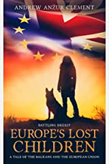 Battling Brexit. Europe's Lost Children. A Tale of the Balkans and the European Union. Kindle Edition