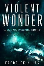 Violent Wonder (Universal Wilderness Book 1)