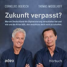 Zukunft verpasst?: Warum Deutschland die Digitalisierung verschlafen hat und wie uns die Krise hilft, den Anschluss doch n...