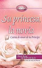 Su princesa novia: Cartas de amor de tu Príncipe (Su Princesa Serie) (Spanish Edition)