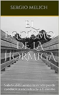 El Egoísmo de la Hormiga: Salirte del camino marcado puede conducir a encontrarte a ti mismo (Spanish Edition)