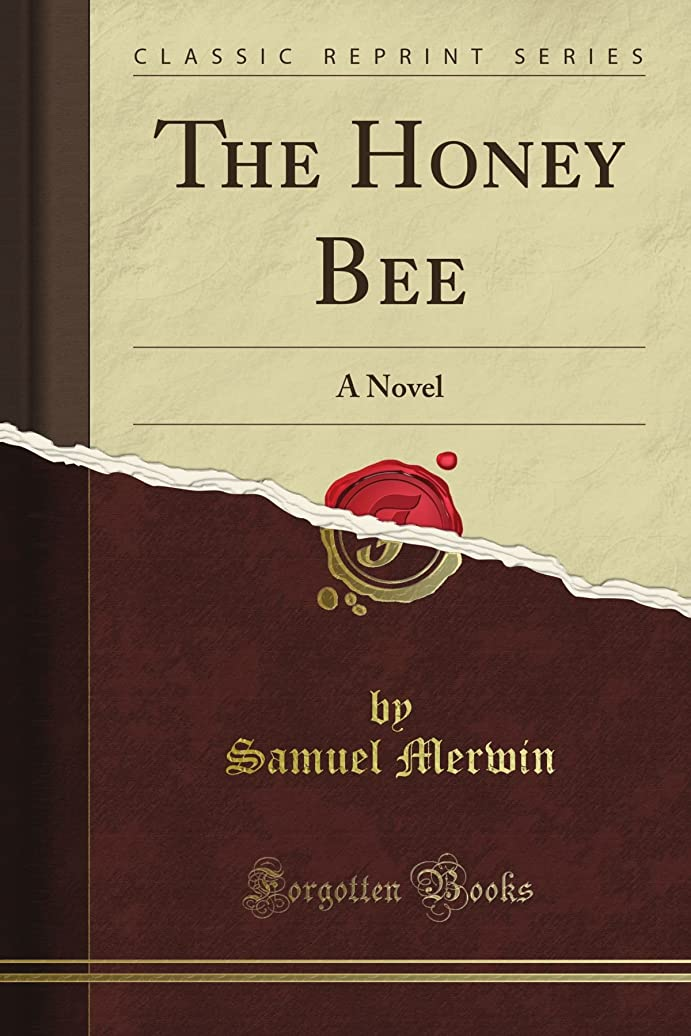 非難フィードバック解放するThe Honey Bee: A Novel (Classic Reprint)