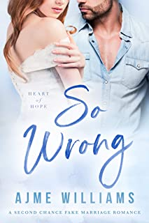 So Wrong: A Second Chance Fake Marriage Romance (Heart of Hope) (English Edition)