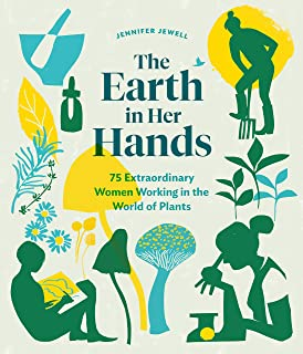 Earth in Her Hands: 75 Extraordinary Women Working in the World of Plants