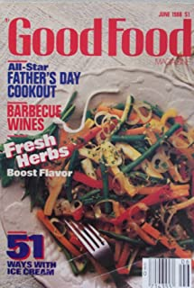 Good Food Magazine [ June 1988 ] All-Star Father's Day Cookout (Barbecue Wines, Fresh Herbs, 51 Ways with Ice Cream)
