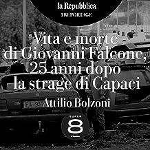 Vita e morte di Giovanni Falcone, 25 anni dopo la strage di Capaci: I reportage di Repubblica