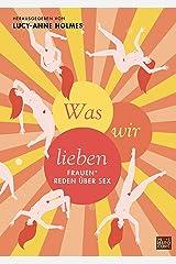 Was wir lieben: Frauen* reden über Sex (German Edition) Kindle Edition