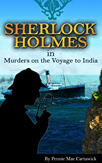 SHERLOCK HOLMES: Murders on the Voyage to India (A short crime mystery. Set sail aboard a cruise liner where a triple murder occurs in the tropics Book 1)
