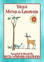 YAQUI MYTHS AND LEGENDS - 61 illustrated Yaqui Myths and Legends