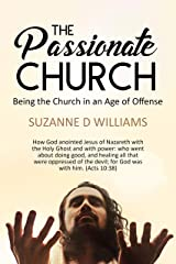 The Passionate Church: Being the Church in an Age of Offense Kindle Edition